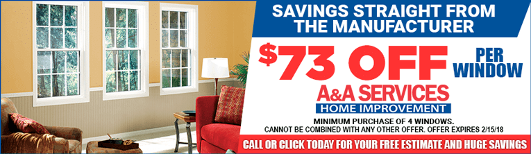 Savings straight from the manufacturer. $73 off per window by A&A Services Home Improvement