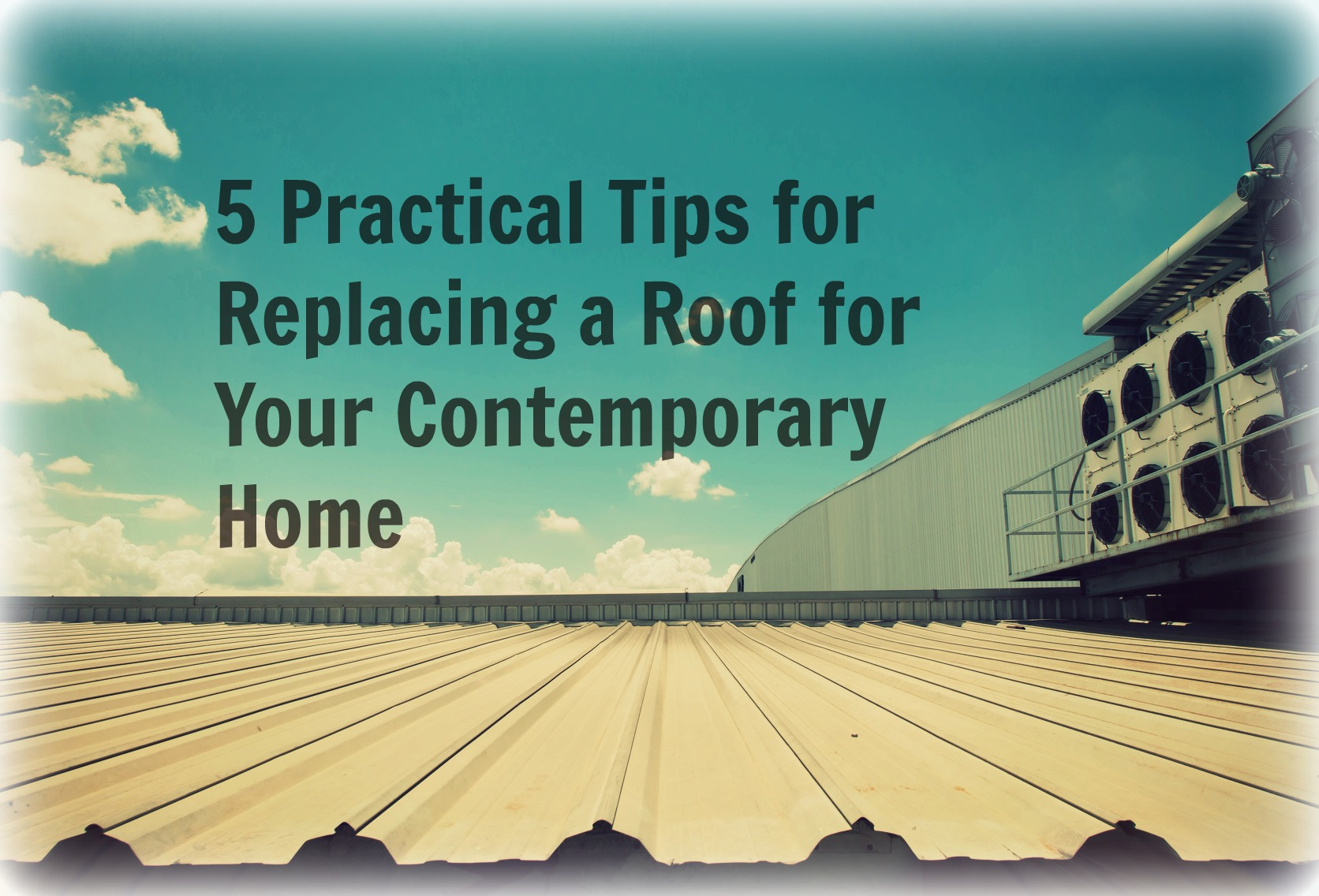 5 practical tips for replacing a roof for your contemporary home - Practical home tips easy solutions ...