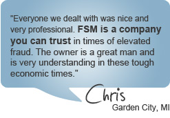 FSM is a company you can trust - Chris, Garden City, MI